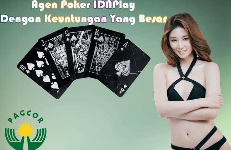 Agen Poker IDNPLAY Dengan Keuntungan Yang Besar